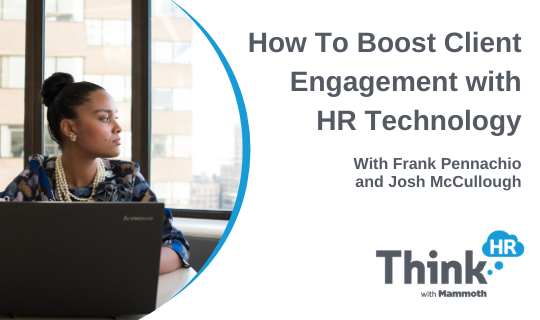 Webinar Title Slide, Reads: How To Boost Client Engagement with HR Technology with Frank Pennachio and Josh McCullough