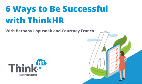 "Webinar Promotional Image with text that says: ""6 Ways to Be Successful with ThinkHR with Bethany Lopusnak and Courtney Franco"". Also pictured is an illustration of a person with a checklist and the ThinkHR with Mammoth Logo."