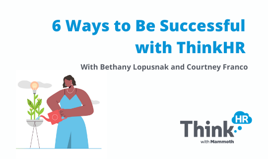 """Cover image that has an illustration of a woman watering a plant and says: """"6 Ways to Be Successful with ThinkHR"""" and includes ThinkHR with Mammoth logo"""
